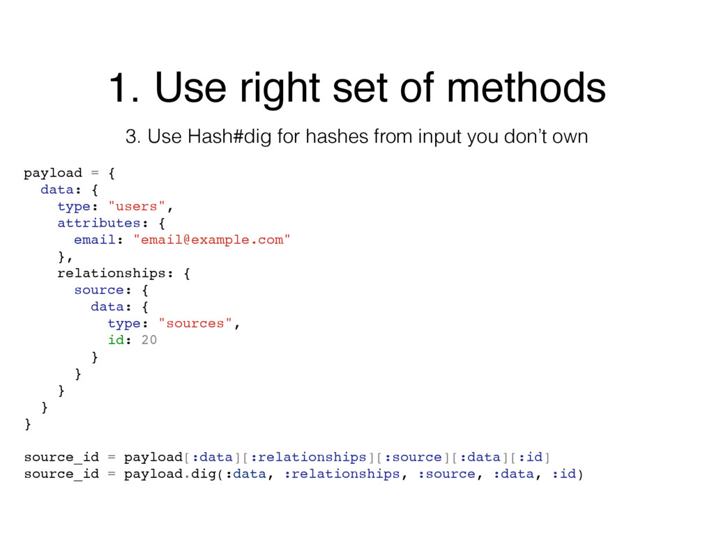 1. Use right set of methods 3. Use Hash#dig for...