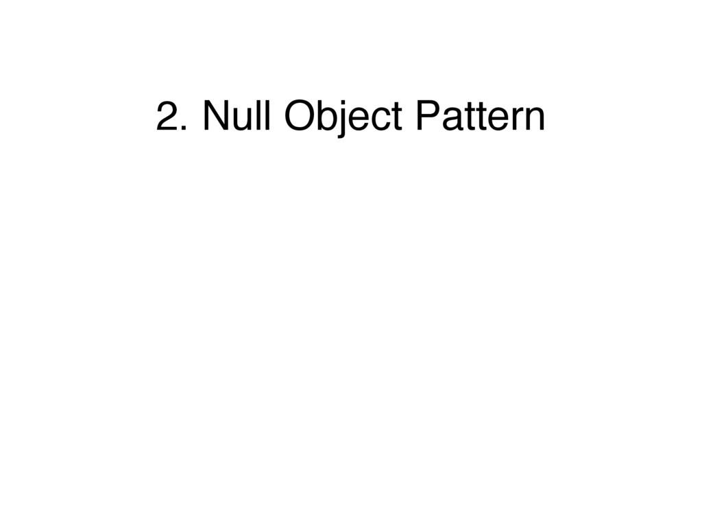 2. Null Object Pattern