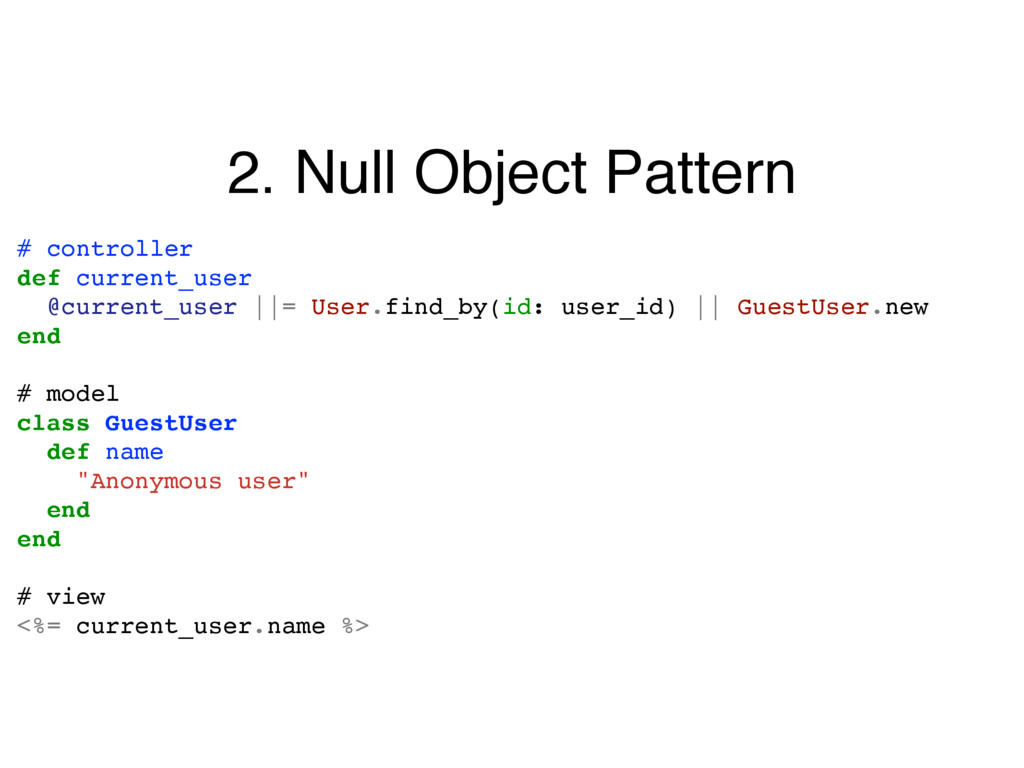 2. Null Object Pattern # controller def current...