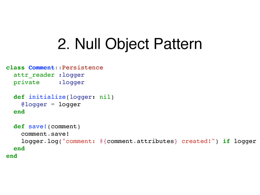 2. Null Object Pattern class Comment::Persisten...