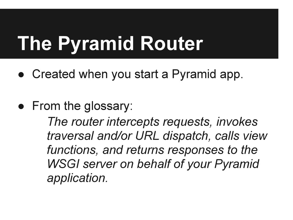 The Pyramid Router ● Created when you start a P...
