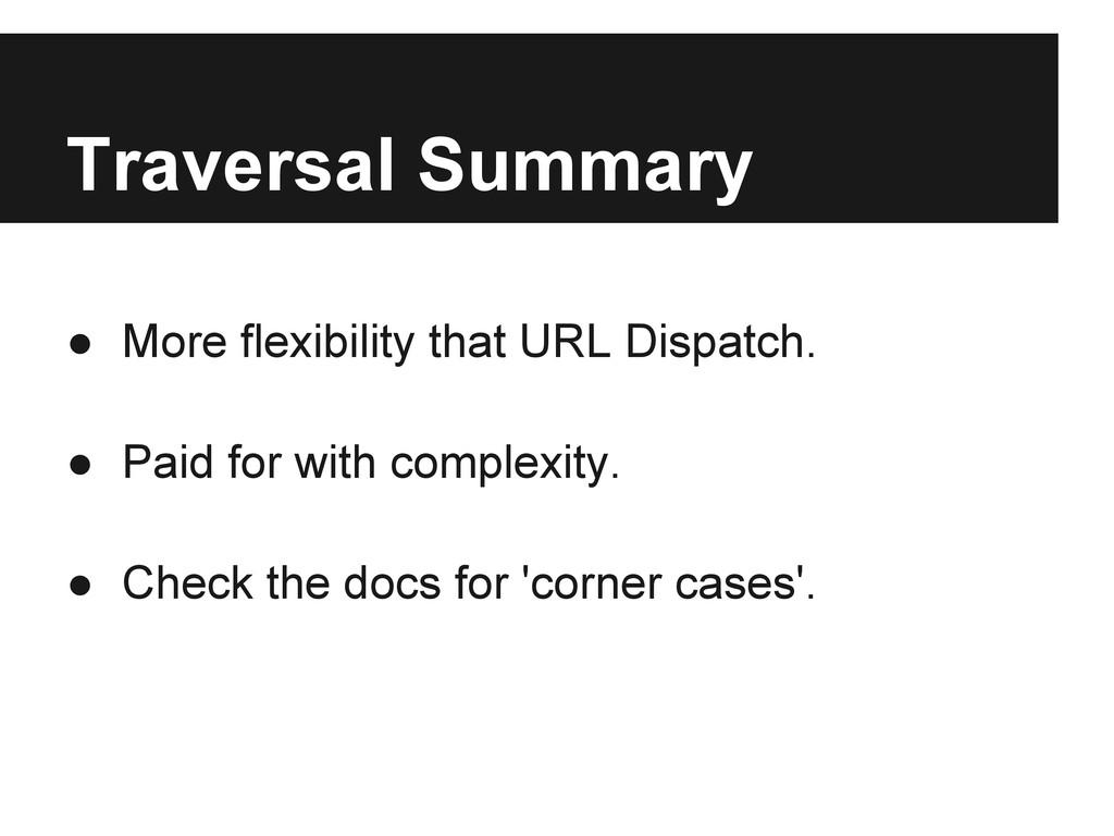 Traversal Summary ● More flexibility that URL D...