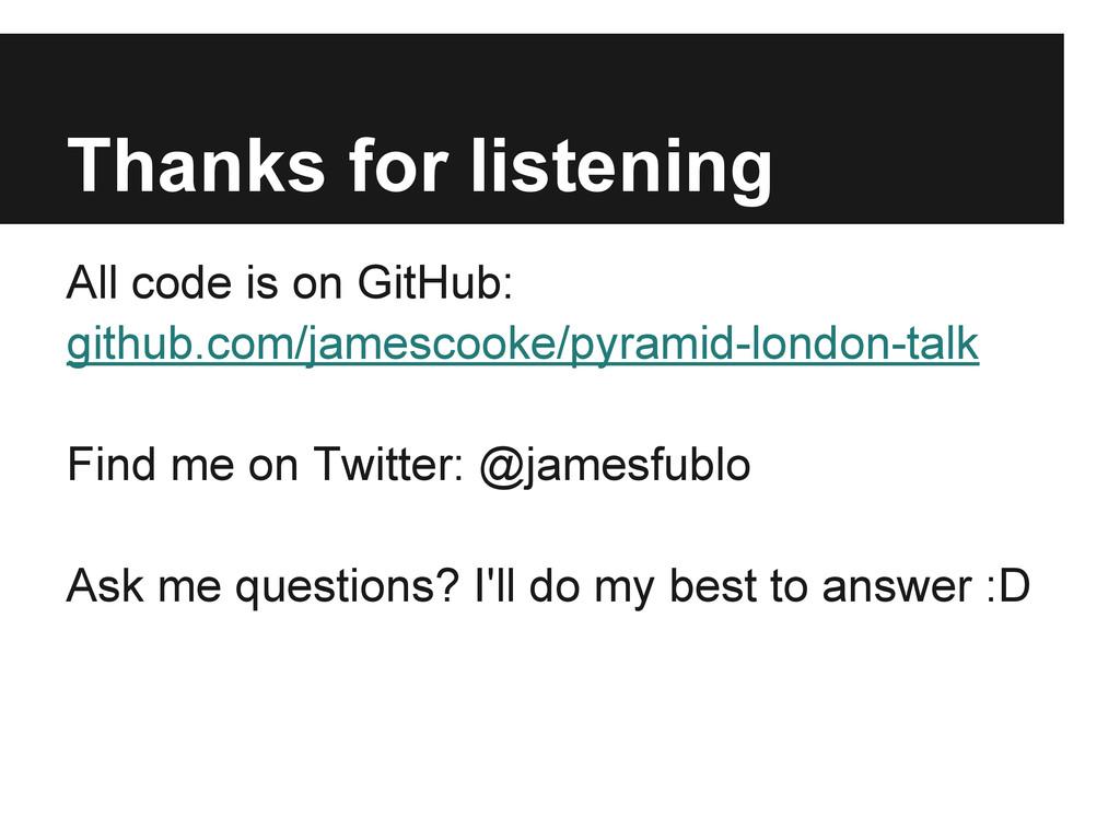 Thanks for listening All code is on GitHub: git...