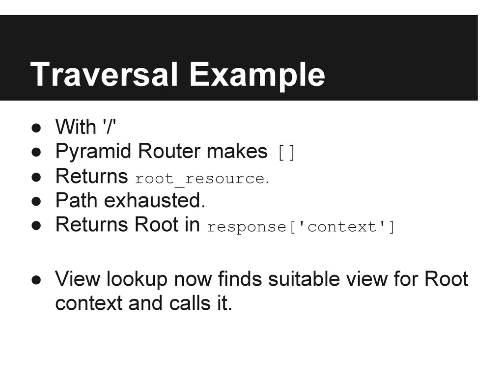Traversal Example ● With '/' ● Pyramid Router m...
