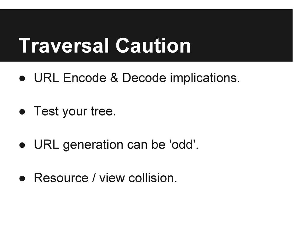 Traversal Caution ● URL Encode & Decode implica...