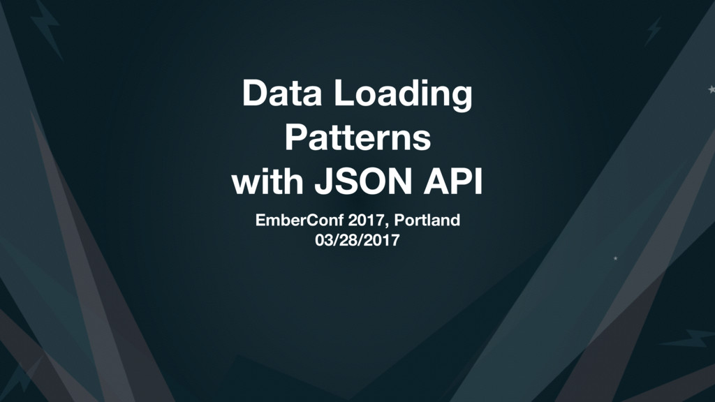 Data Loading Patterns with JSON API EmberConf 2...