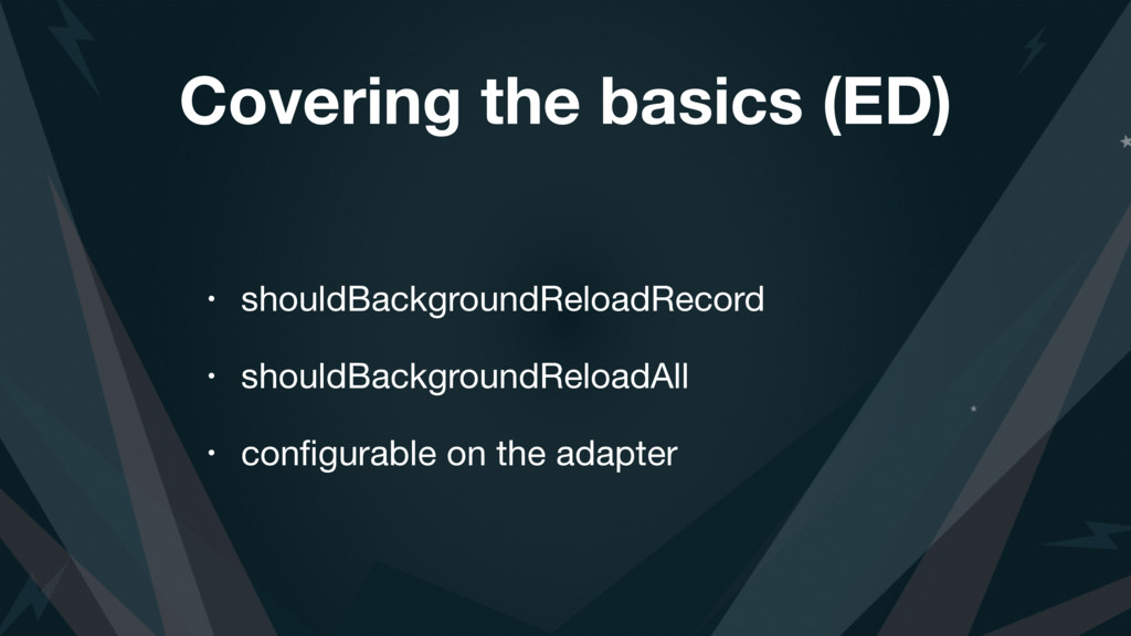Covering the basics (ED) • shouldBackgroundRelo...