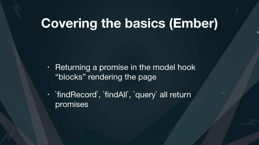 Covering the basics (Ember) • Returning a promi...