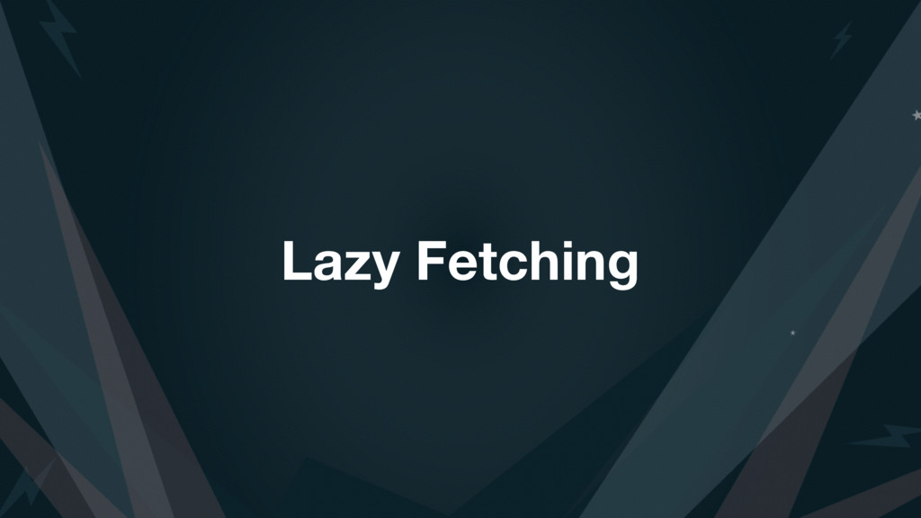 Lazy Fetching