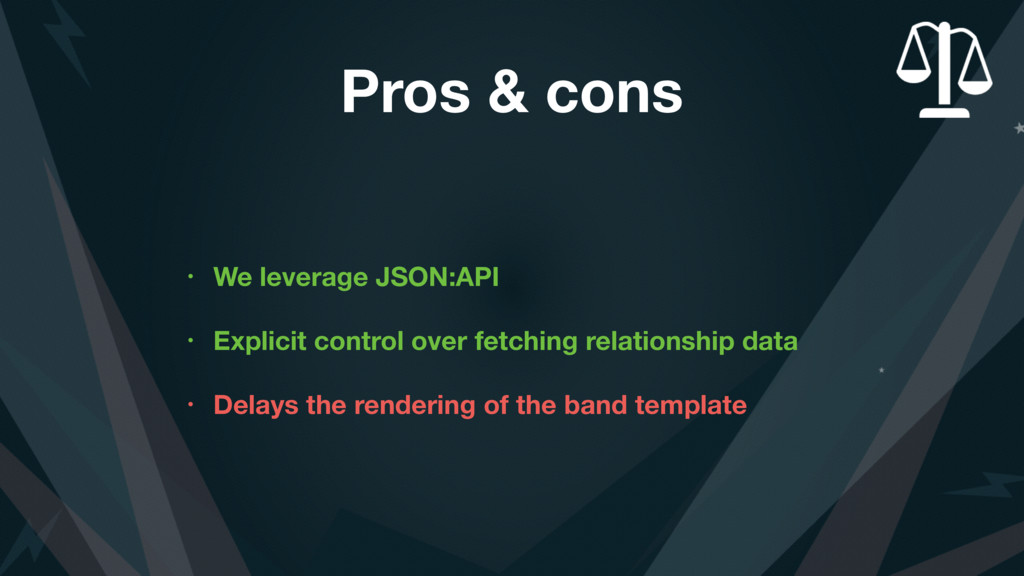 Pros & cons • We leverage JSON:API • Explicit c...