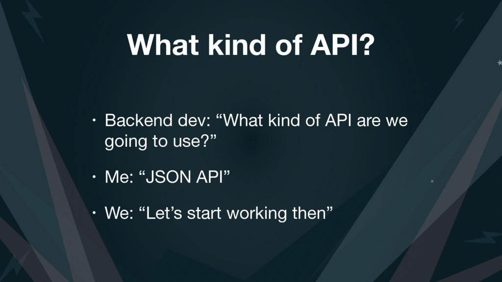 "What kind of API? • Backend dev: ""What kind of ..."