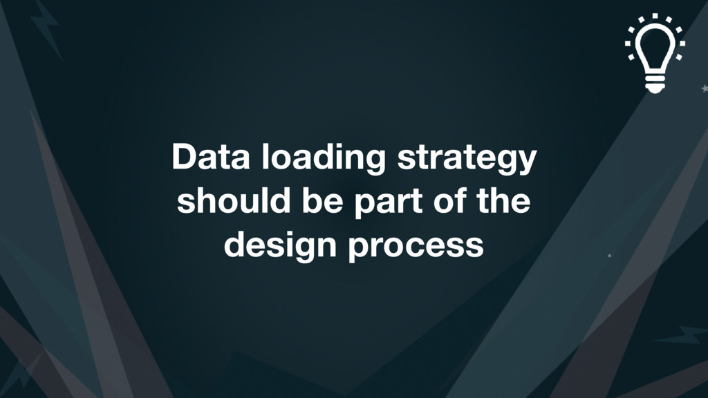 Data loading strategy should be part of the des...