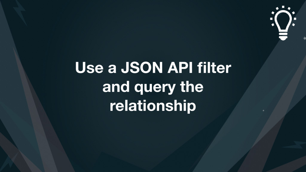 Use a JSON API filter and query the relationship