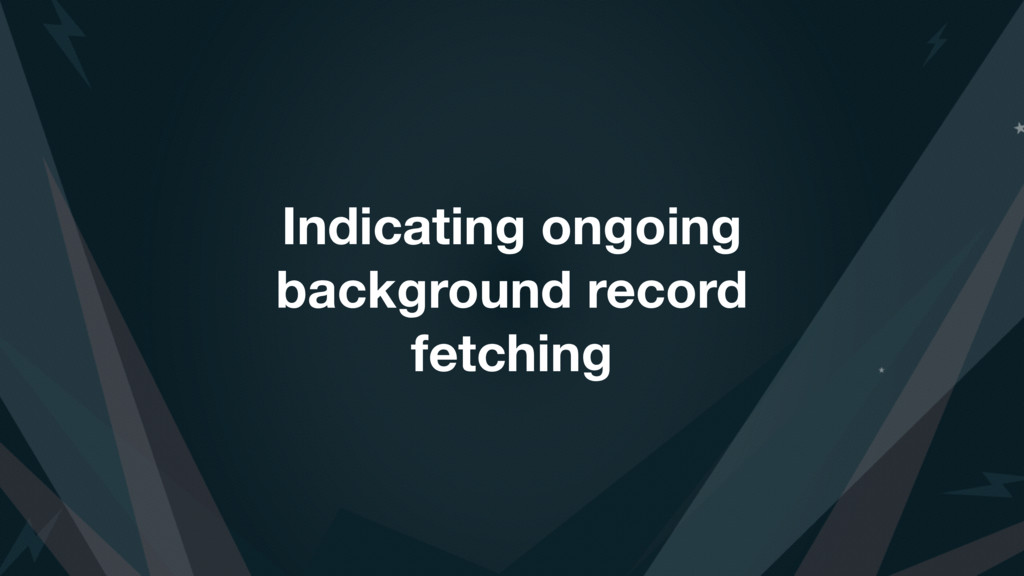 Indicating ongoing background record fetching