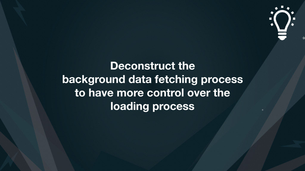 Deconstruct the background data fetching proces...