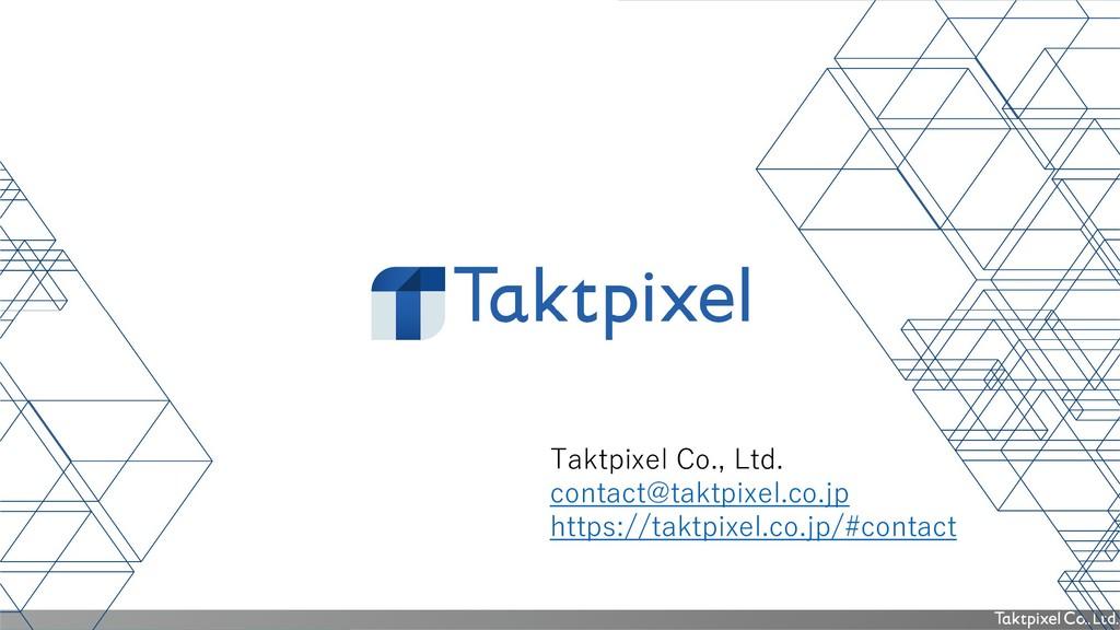 Taktpixel Co., Ltd. contact@taktpixel.co.jp htt...