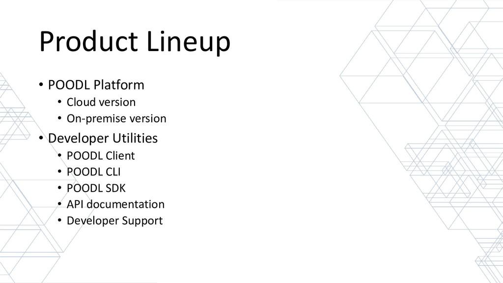 Product Lineup • POODL Platform • Cloud version...