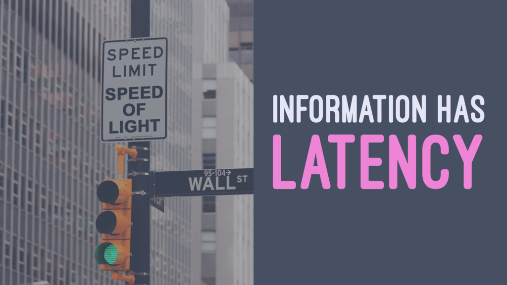 INFORMATION HAS LATENCY