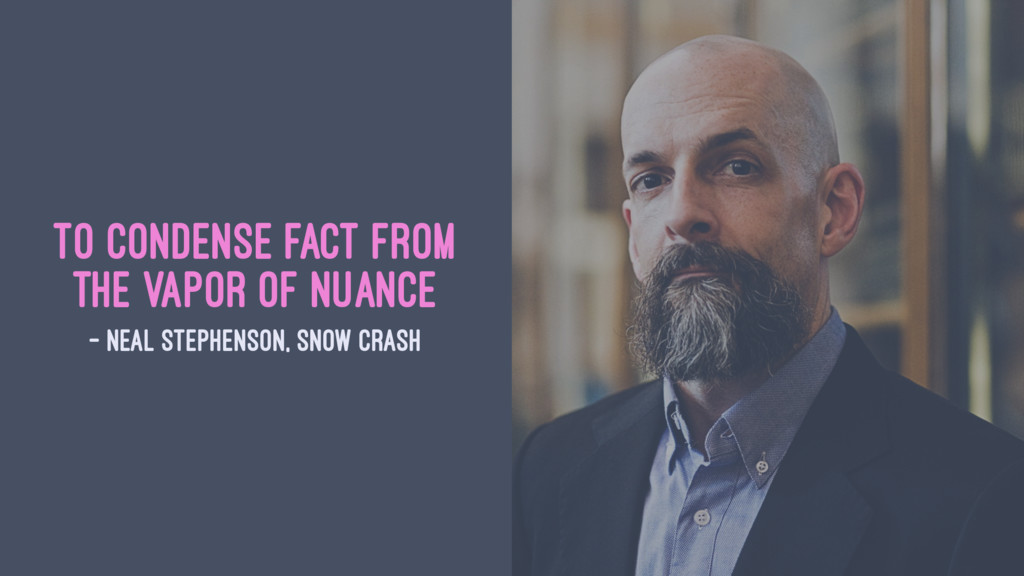 To condense fact from the vapor of nuance — Nea...