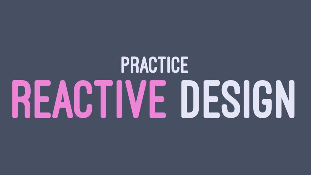 PRACTICE REACTIVE DESIGN