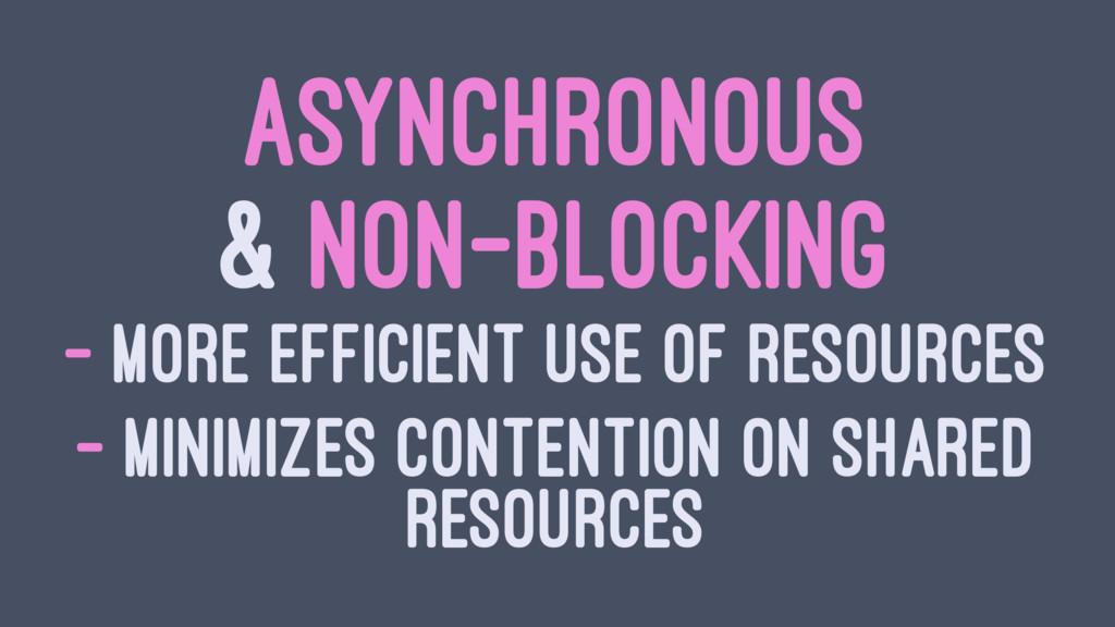 ASYNCHRONOUS & NON-BLOCKING - MORE EFFICIENT US...