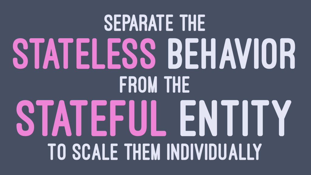 SEPARATE THE STATELESS BEHAVIOR FROM THE STATEF...