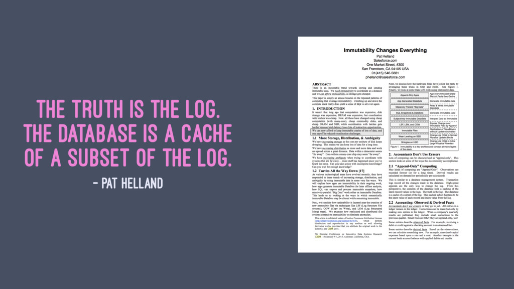 The truth is the log. The database is a cache o...