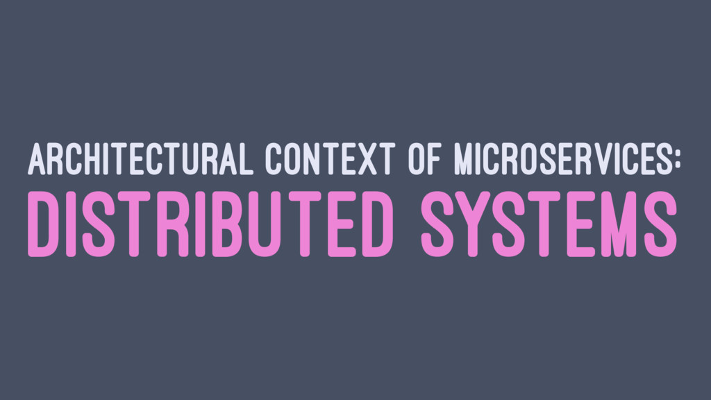ARCHITECTURAL CONTEXT OF MICROSERVICES: DISTRIB...