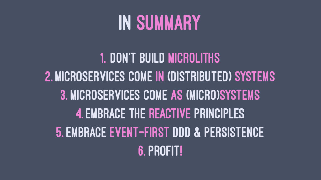 IN SUMMARY 1. Don't build Microliths 2. Microse...