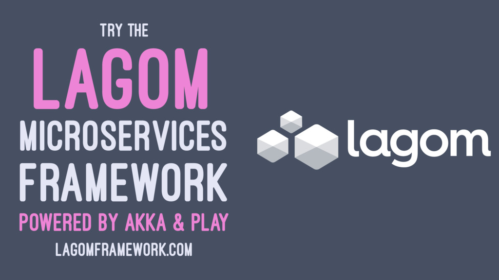 TRY THE LAGOM MICROSERVICES FRAMEWORK POWERED B...