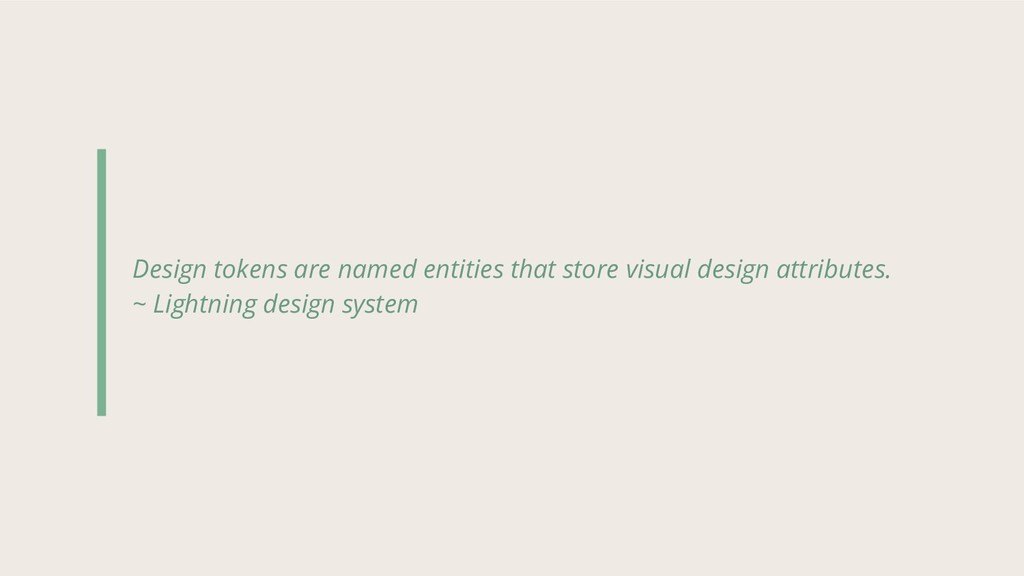Design tokens are named entities that store vis...