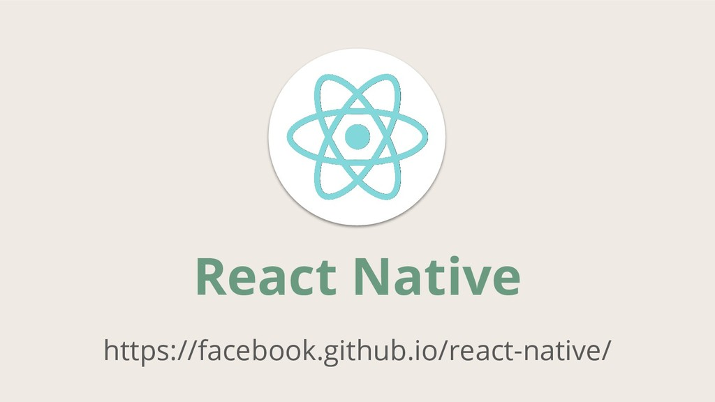 React Native https://facebook.github.io/react-n...