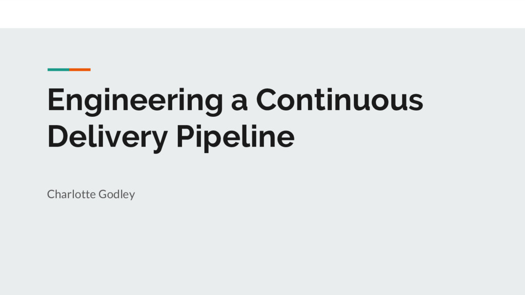 Engineering a Continuous Delivery Pipeline Char...
