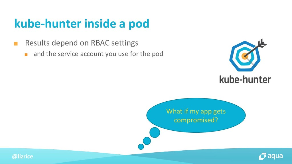 @lizrice ■ Results depend on RBAC settings ■ an...