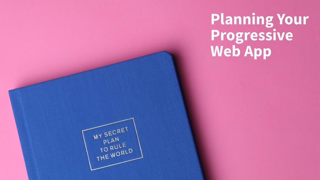Planning Your Progressive Web App