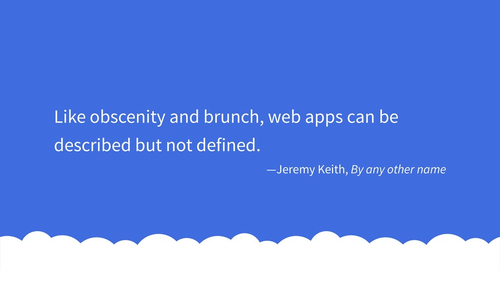 Like obscenity and brunch, web apps can be desc...