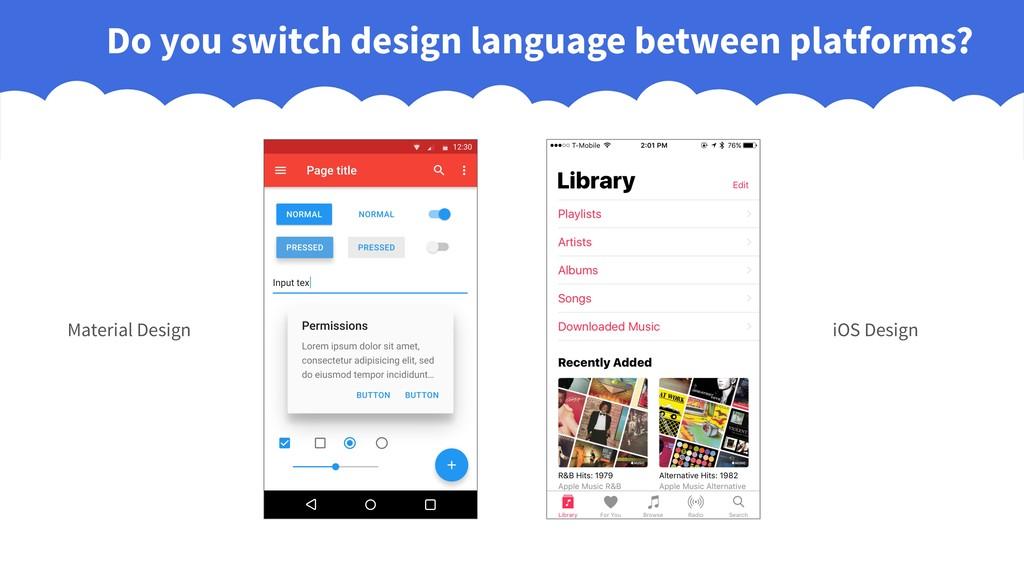 Do you switch design language between platforms...