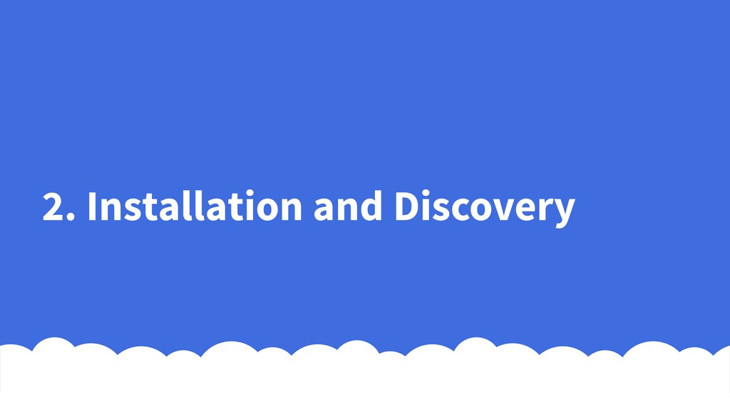 2. Installation and Discovery