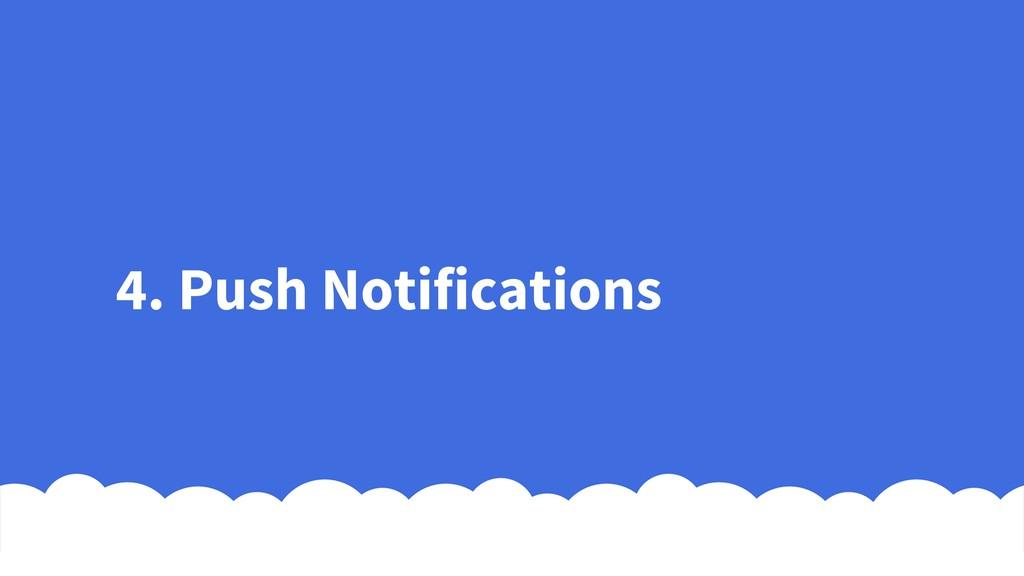 4. Push Notifications