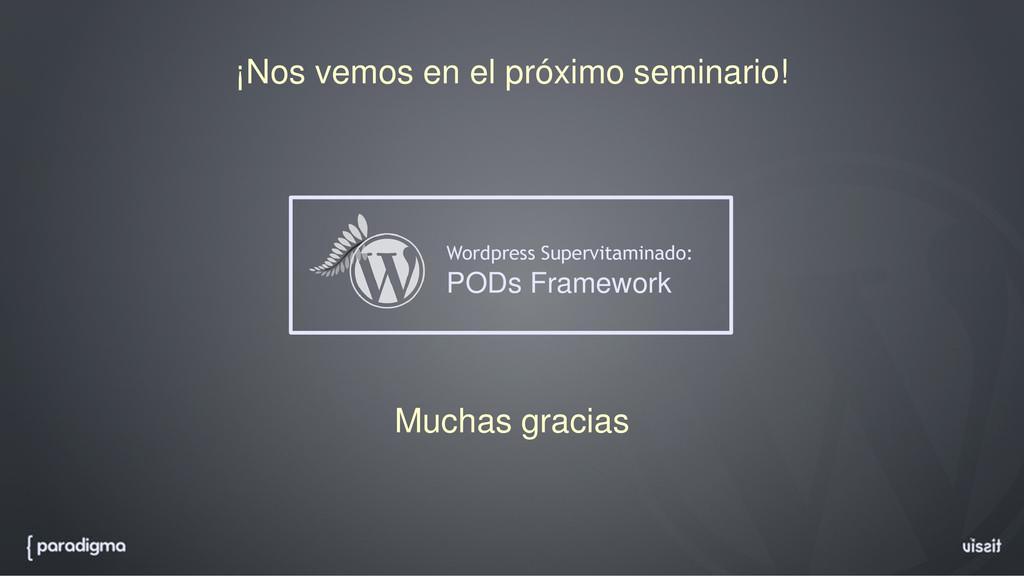 ¡Nos vemos en el próximo seminario! Wordpress S...