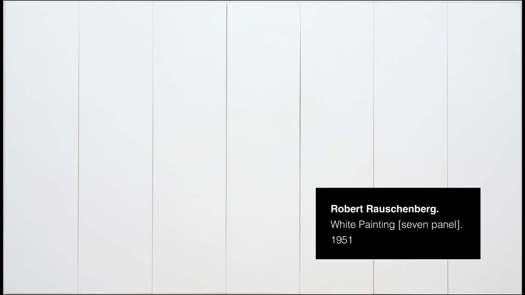 Robert Rauschenberg. White Painting [seven pane...