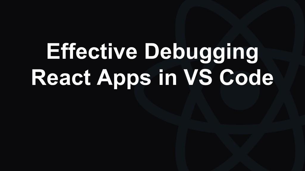 Effective Debugging React Apps in VS Code