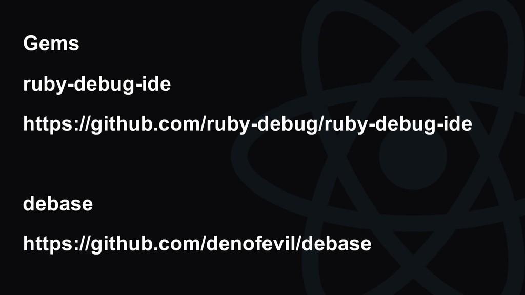 Gems ruby-debug-ide https://github.com/ruby-deb...