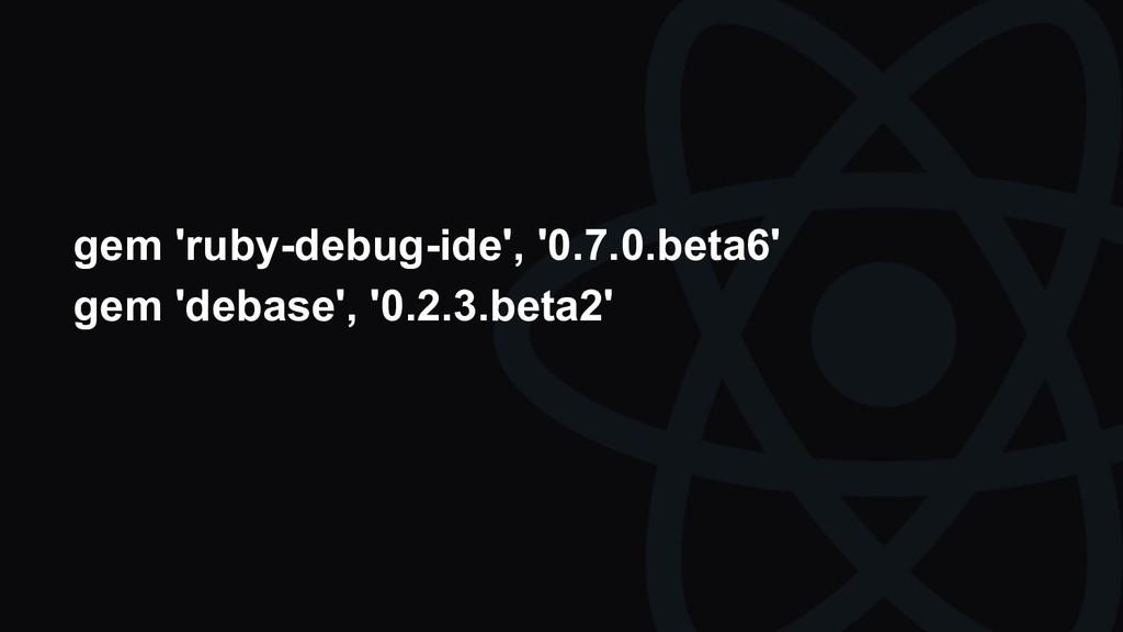 gem 'ruby-debug-ide', '0.7.0.beta6' gem 'debase...