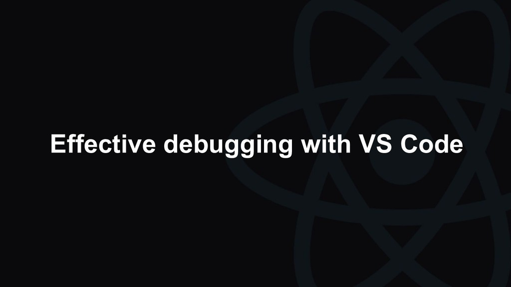 Effective debugging with VS Code