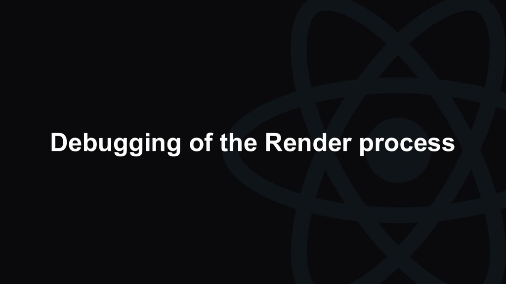 Debugging of the Render process