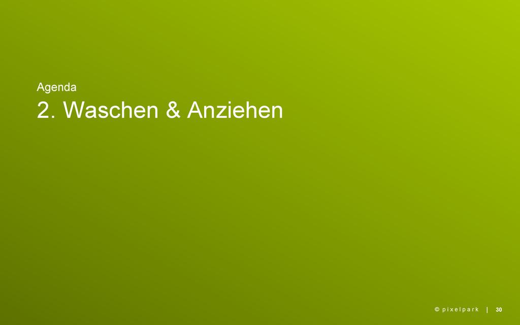   Agenda 2. Waschen & Anziehen 30 © p i x e l p...
