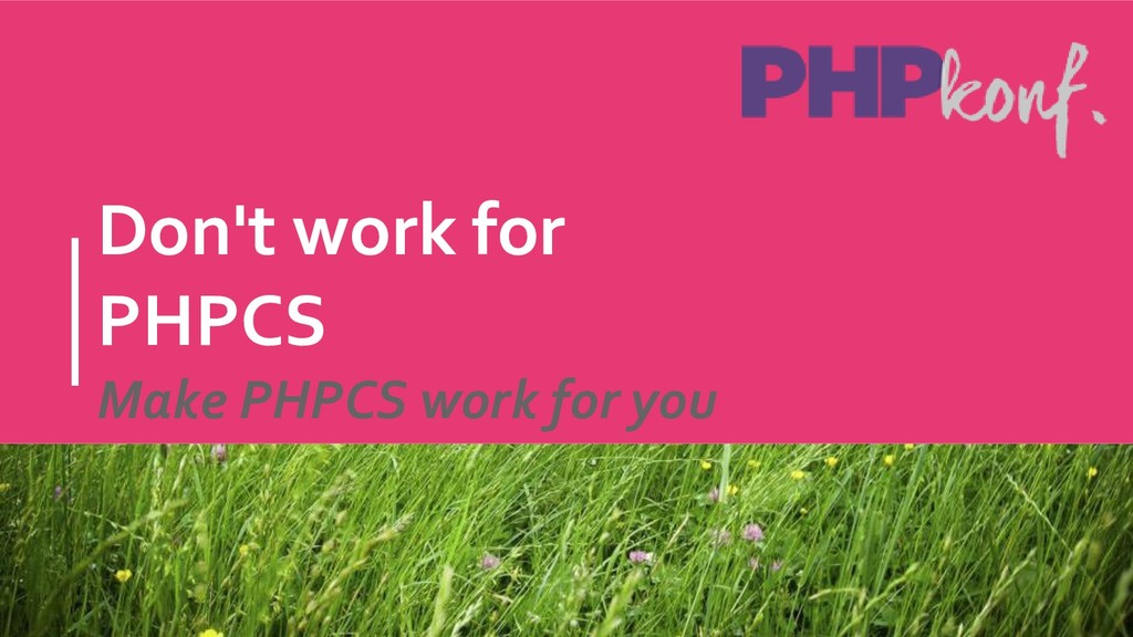 Don't work for PHPCS Make PHPCS work for you