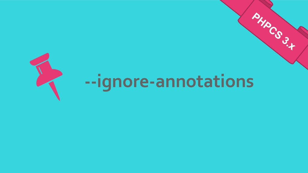 --ignore-annotations