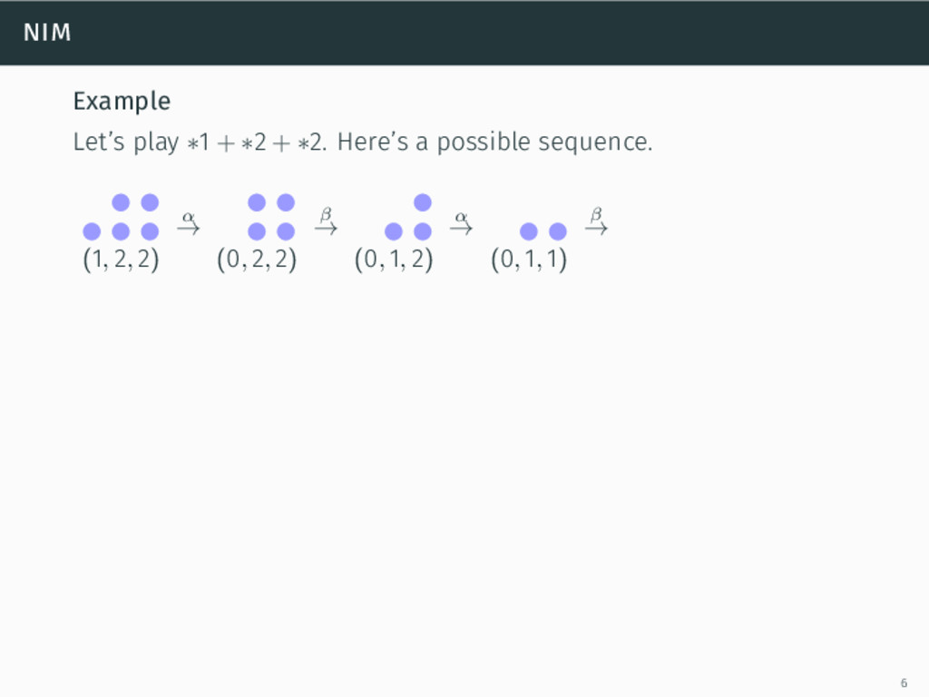 nim Example Let's play ∗1 + ∗2 + ∗2. Here's a p...